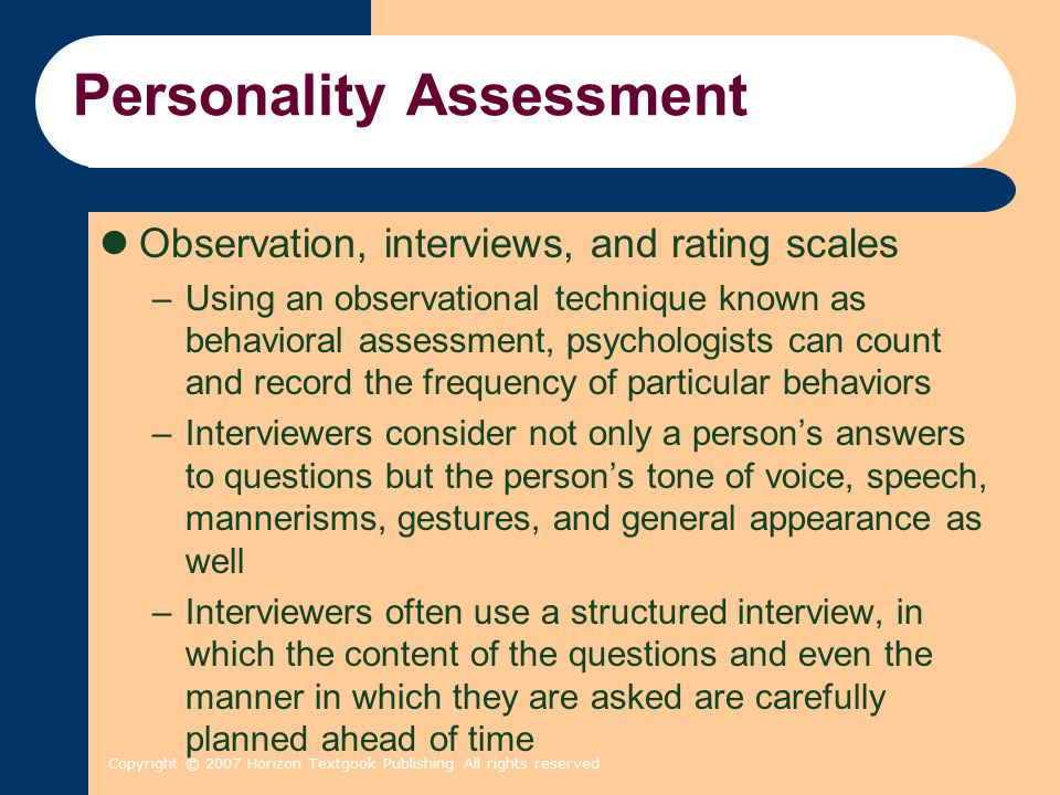 Copyright © 2007 Horizon Textgook Publishing All rights reserved Personality Assessment Observation, interviews, and rating scales –Using an observati