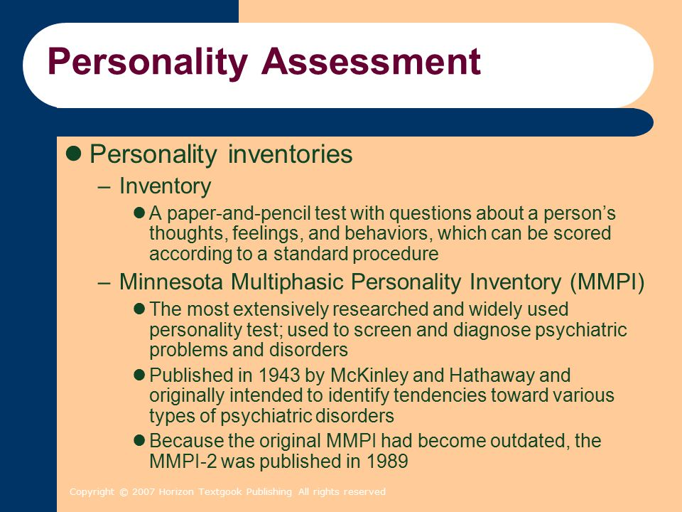 Copyright © 2007 Horizon Textgook Publishing All rights reserved Personality Assessment Personality inventories –Inventory A paper-and-pencil test wit