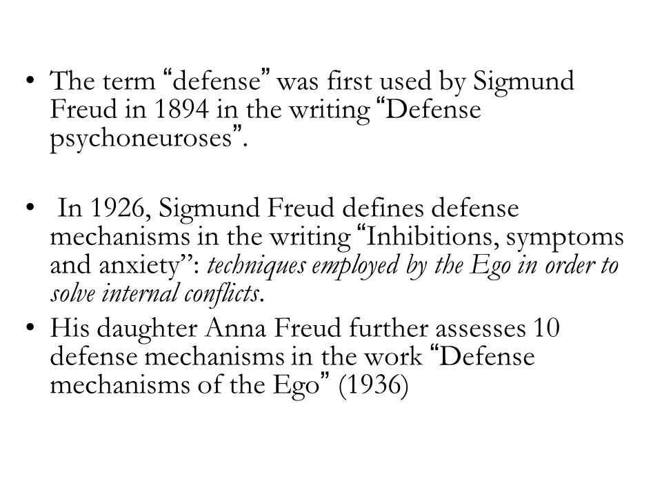 """The term """"defense"""" was first used by Sigmund Freud in 1894 in the writing """"Defense psychoneuroses"""". In 1926, Sigmund Freud defines defense mechanisms"""