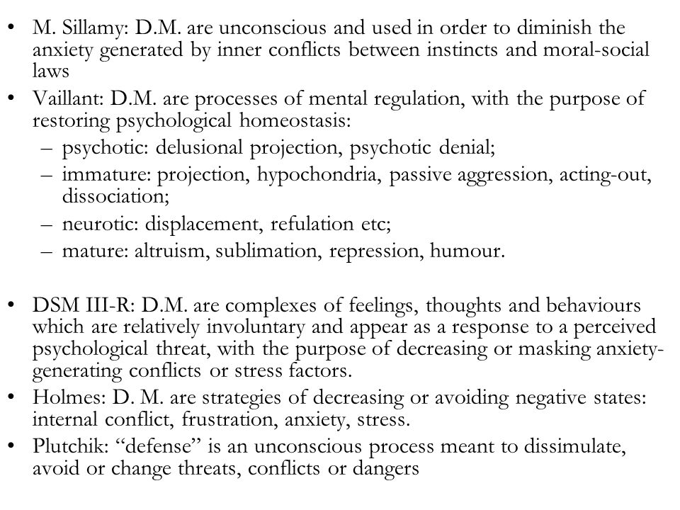 M. Sillamy: D.M. are unconscious and used in order to diminish the anxiety generated by inner conflicts between instincts and moral-social laws Vailla