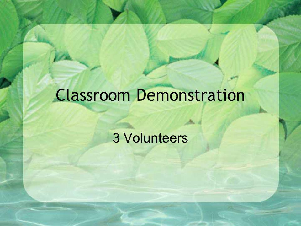 Classroom Demonstration 3 Volunteers