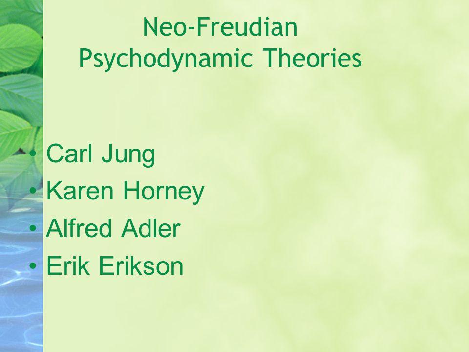 Neo-Freudian Psychodynamic Theories Carl Jung Karen Horney Alfred Adler Erik Erikson