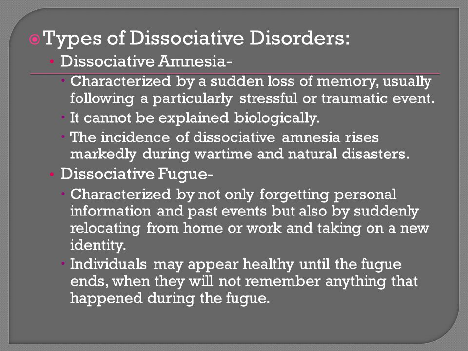 Dissociative Identity Disorder-  Involves the existence of two or more personalities within a single individual.