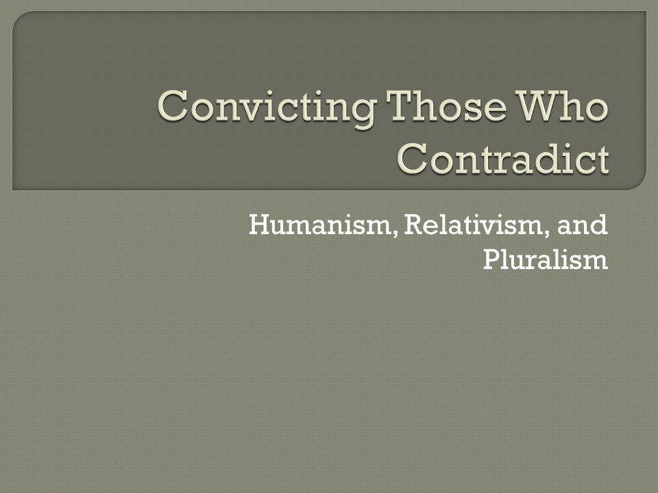 Humanism, Relativism, and Pluralism