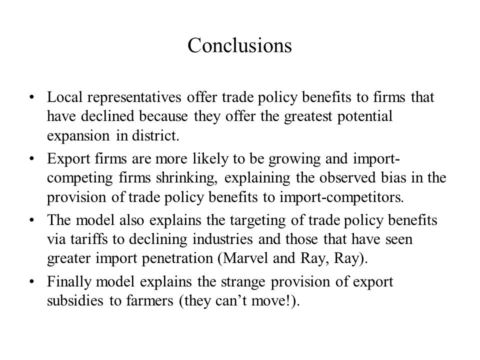 Conclusions Local representatives offer trade policy benefits to firms that have declined because they offer the greatest potential expansion in district.
