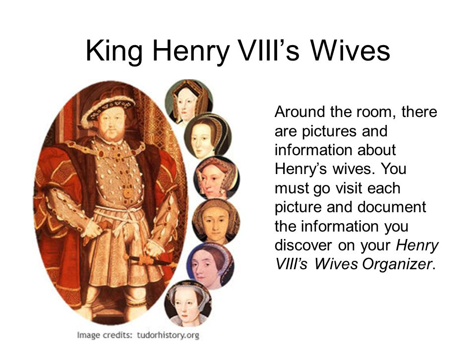 King Henry VIII's Wives Around the room, there are pictures and information about Henry's wives.