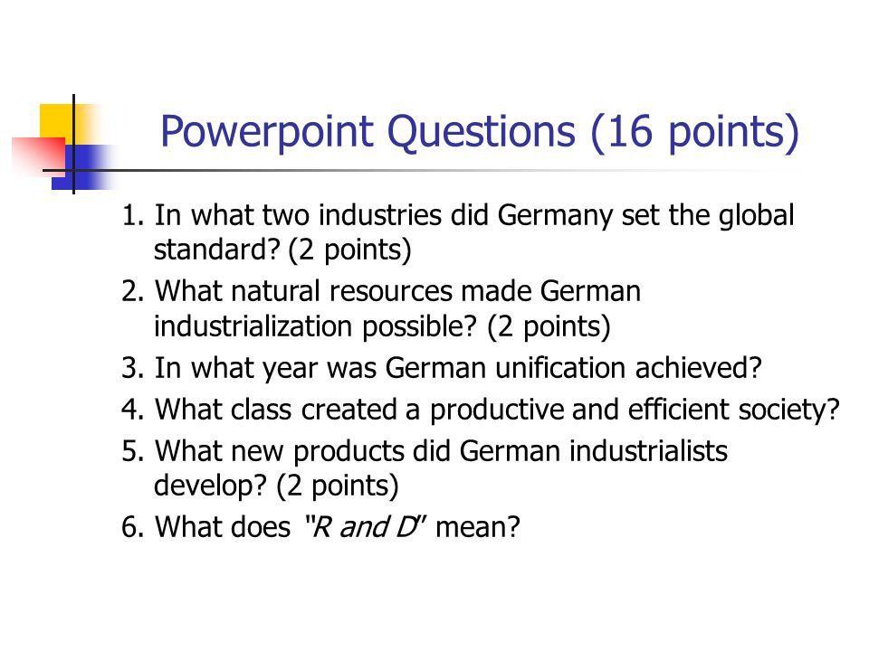 Powerpoint Questions (16 points) 1.In what two industries did Germany set the global standard.