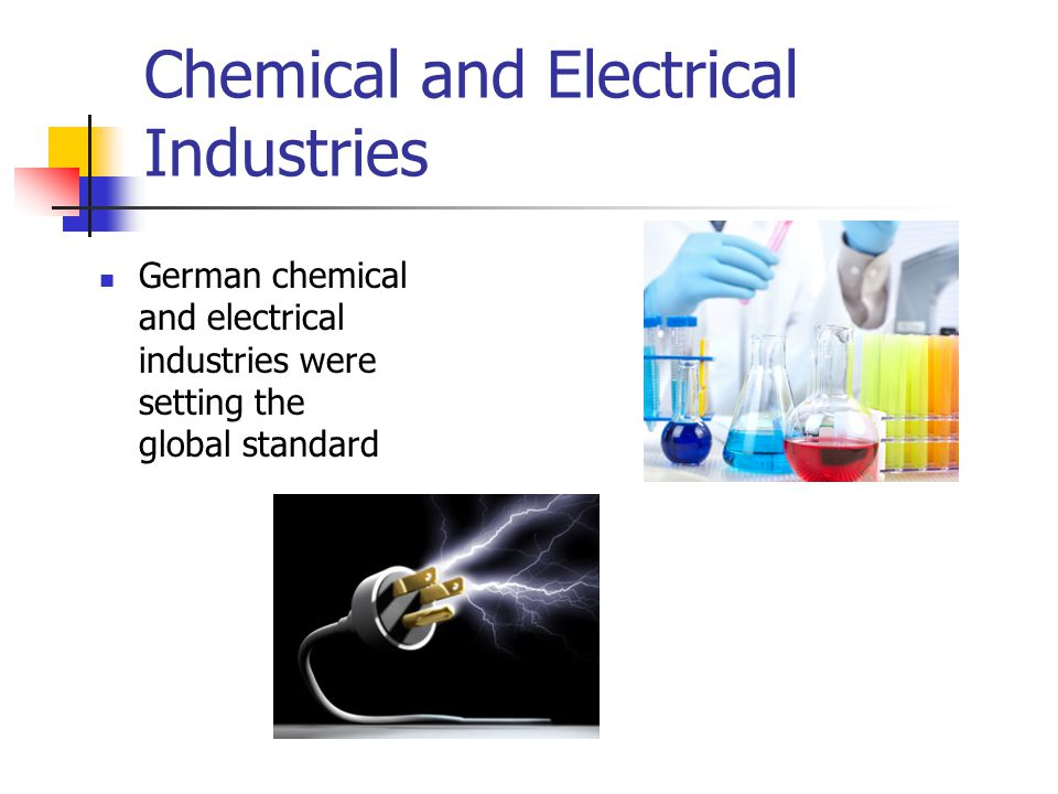 Chemical and Electrical Industries German chemical and electrical industries were setting the global standard