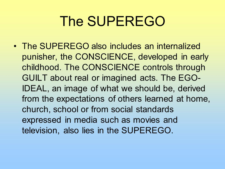 The SUPEREGO The SUPEREGO also includes an internalized punisher, the CONSCIENCE, developed in early childhood.
