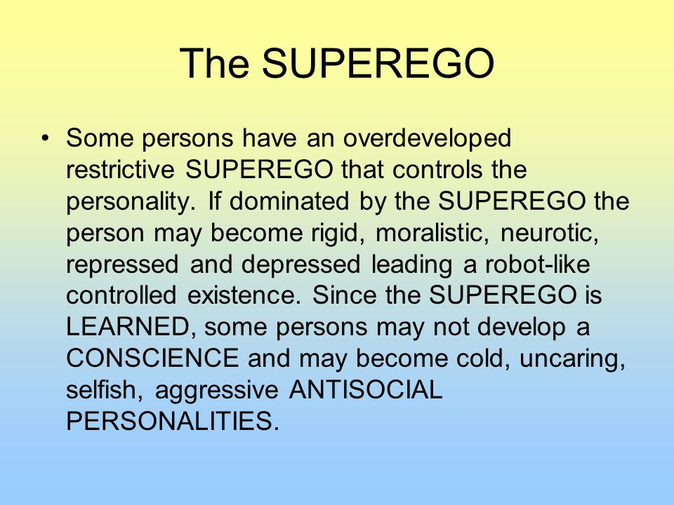 The SUPEREGO Some persons have an overdeveloped restrictive SUPEREGO that controls the personality.