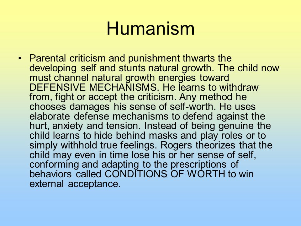 Humanism Parental criticism and punishment thwarts the developing self and stunts natural growth.