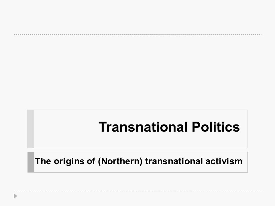 Transnational Politics The origins of (Northern) transnational activism
