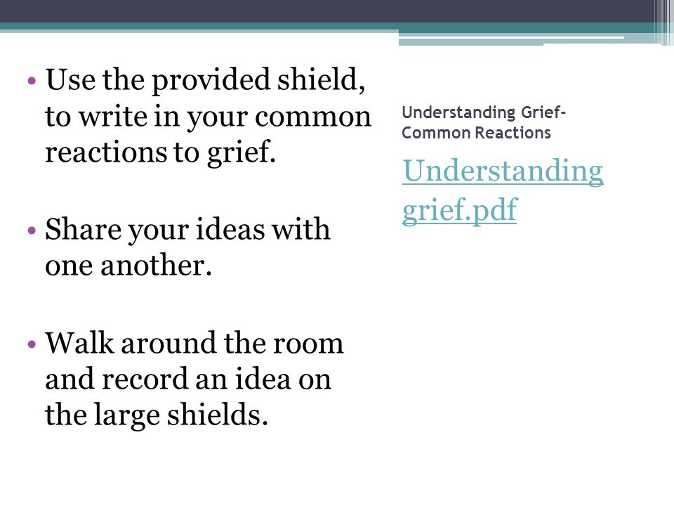 Understanding Grief- Common Reactions Understanding grief.pdf Use the provided shield, to write in your common reactions to grief.