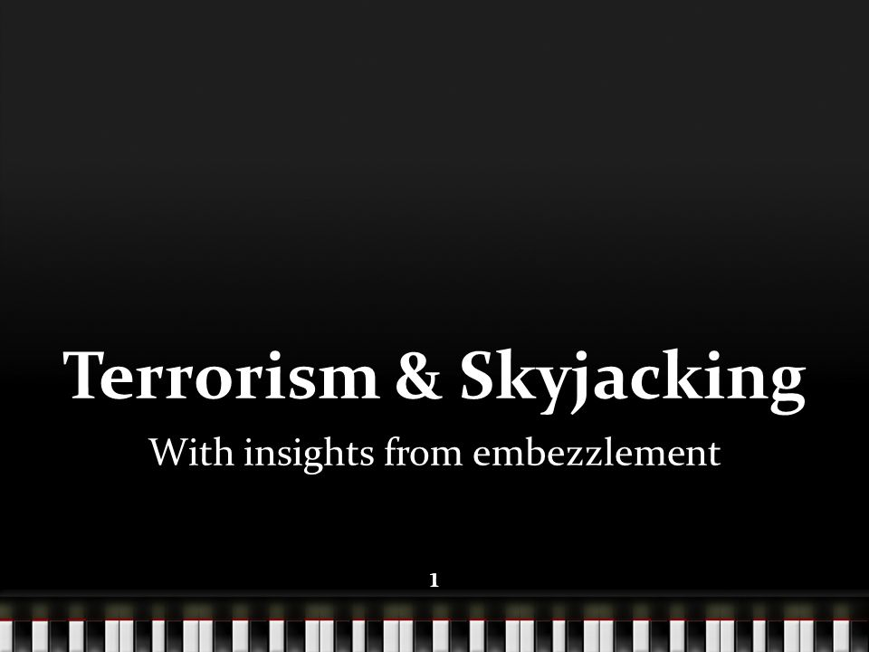 11 Terrorism & Skyjacking With insights from embezzlement 1