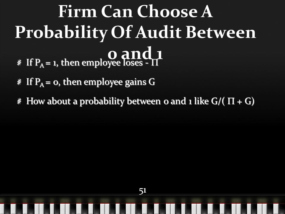 51 Firm Can Choose A Probability Of Audit Between 0 and 1 If P A = 1, then employee loses -  If P A = 0, then employee gains G How about a probabilit