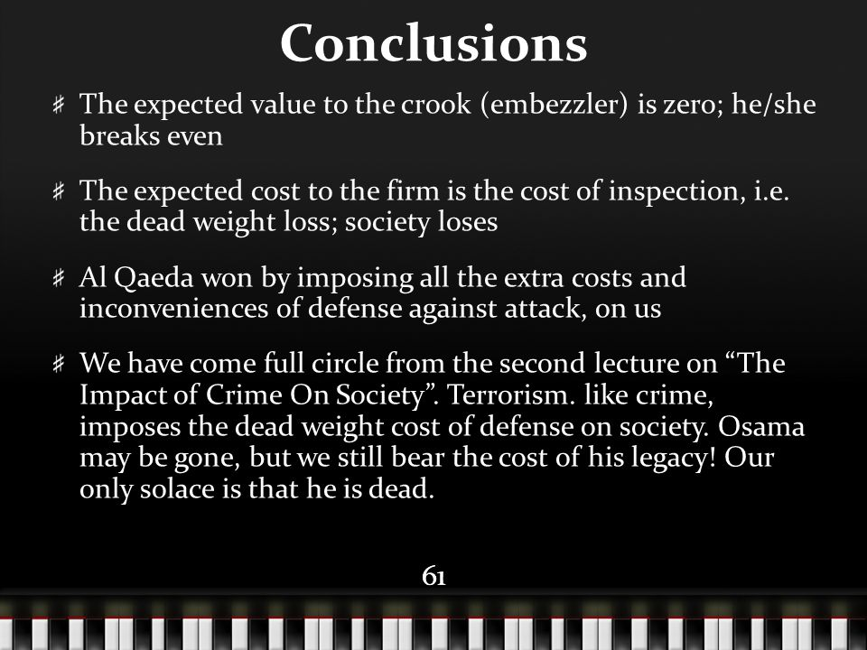 61 Conclusions The expected value to the crook (embezzler) is zero; he/she breaks even The expected cost to the firm is the cost of inspection, i.e. t