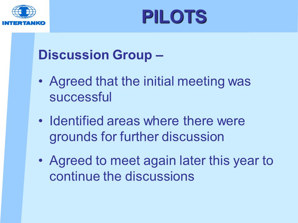 PILOTS Discussion Group – Agreed that the initial meeting was successful Identified areas where there were grounds for further discussion Agreed to me