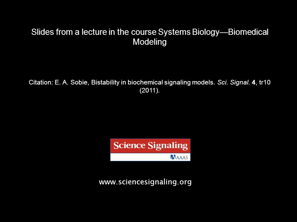 www.sciencesignaling.org Slides from a lecture in the course Systems Biology—Biomedical Modeling Citation: E.