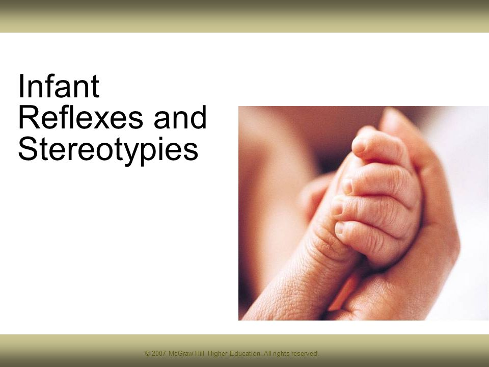 © 2007 McGraw-Hill Higher Education. All rights reserved. Infant Reflexes and Stereotypies