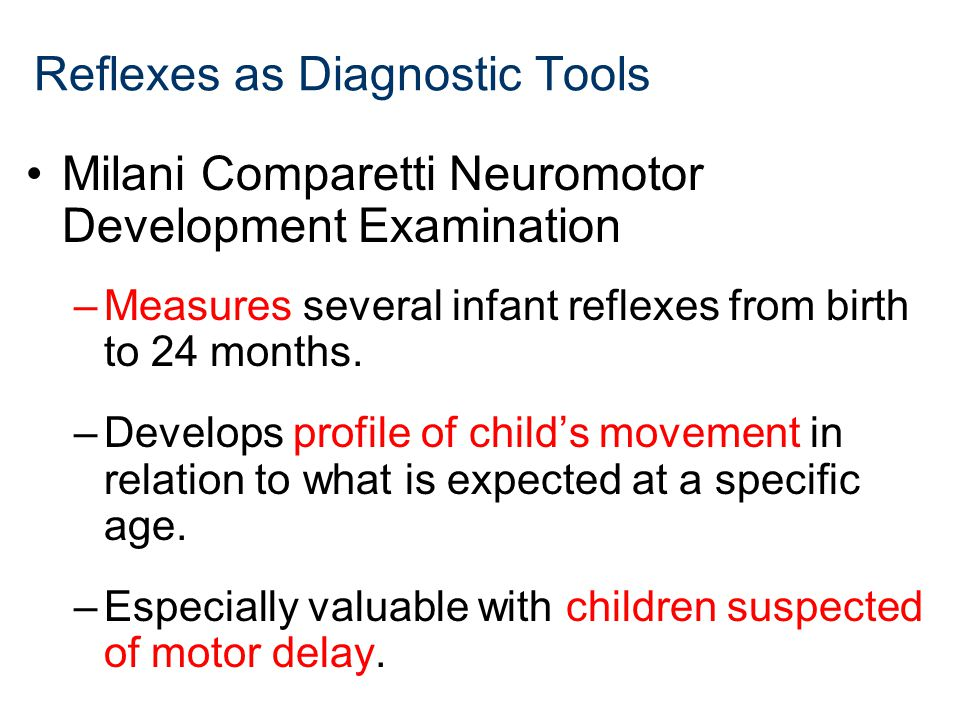 Milani Comparetti Neuromotor Development Examination –Measures several infant reflexes from birth to 24 months.