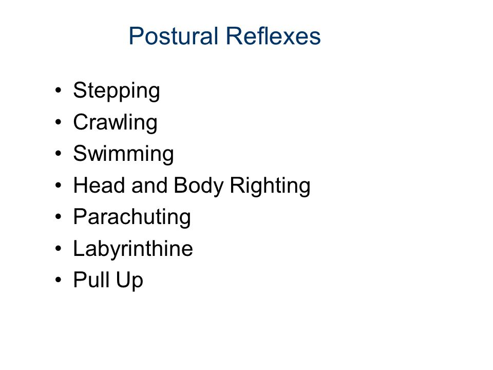 Postural Reflexes Stepping Crawling Swimming Head and Body Righting Parachuting Labyrinthine Pull Up