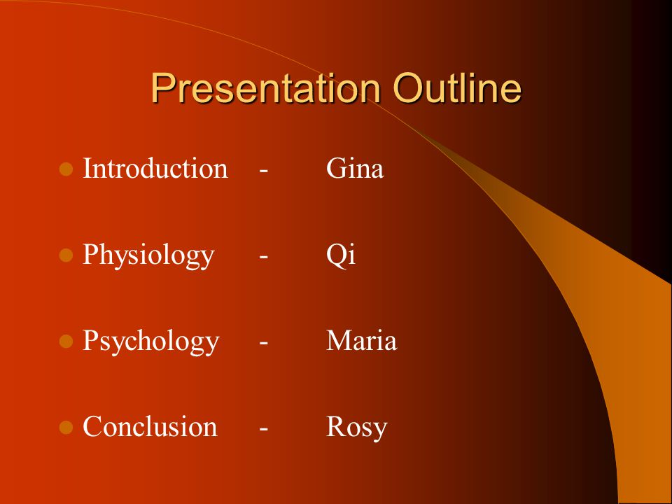 Presentation Outline Introduction-Gina Physiology- Qi Psychology-Maria Conclusion-Rosy