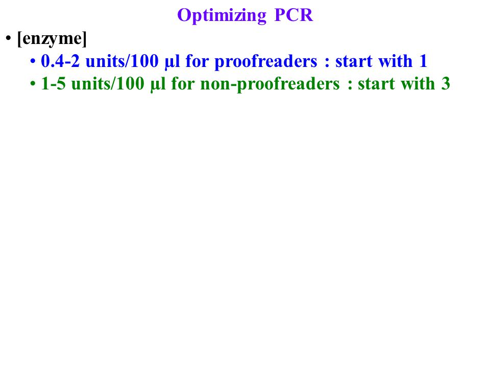 Optimizing PCR [enzyme] 0.4-2 units/100 µl for proofreaders : start with 1 1-5 units/100 µl for non-proofreaders : start with 3