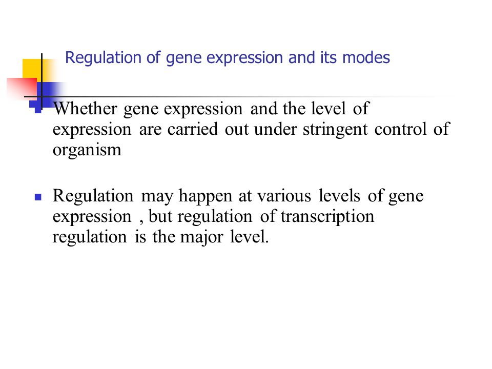 Regulation of gene expression and its modes Whether gene expression and the level of expression are carried out under stringent control of organism Re
