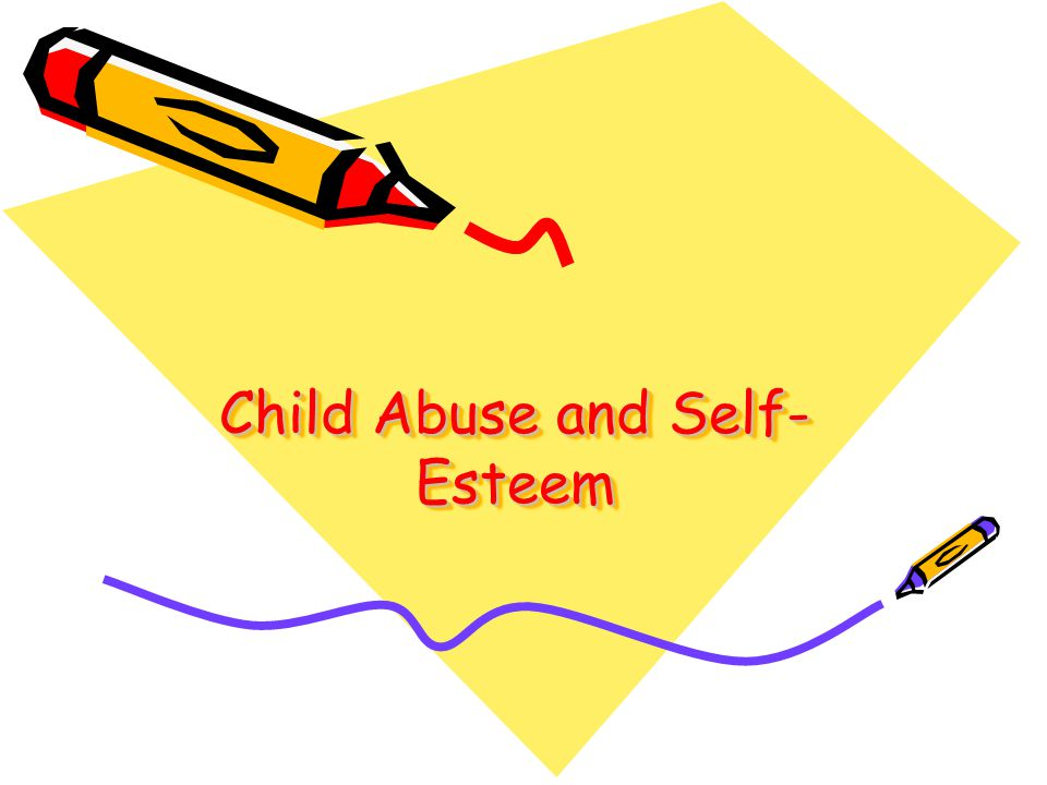 Child Abuse and Self- Esteem