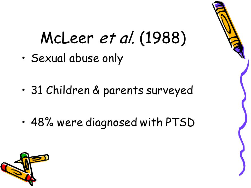 McLeer et al. (1988) Sexual abuse only 31 Children & parents surveyed 48% were diagnosed with PTSD
