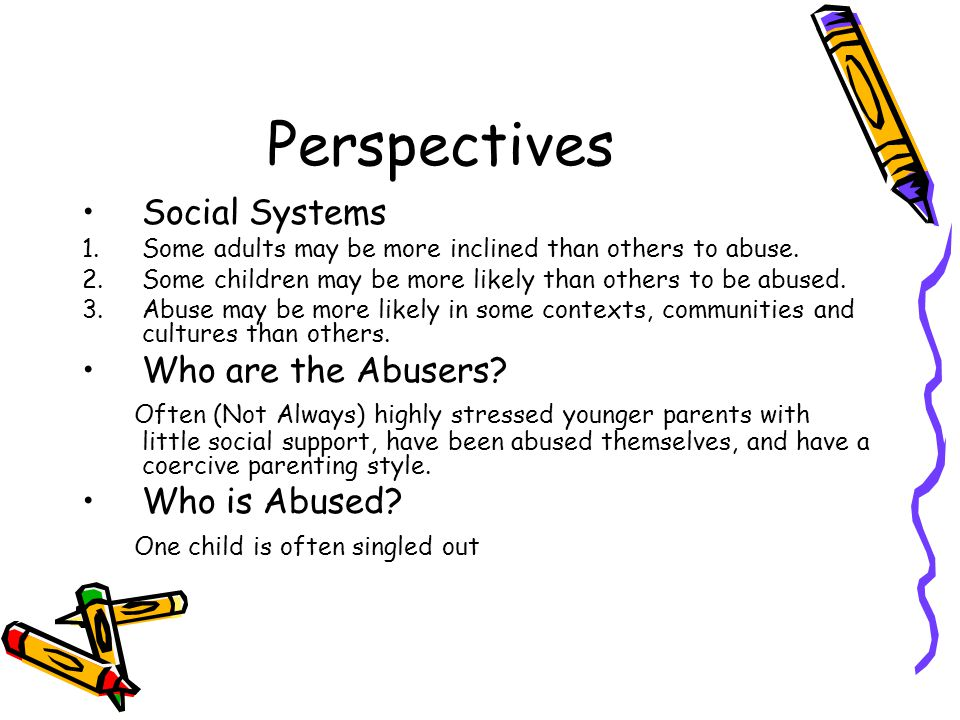 Perspectives Social Systems 1.Some adults may be more inclined than others to abuse.