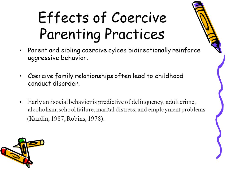 Effects of Coercive Parenting Practices Parent and sibling coercive cylces bidirectionally reinforce aggressive behavior.