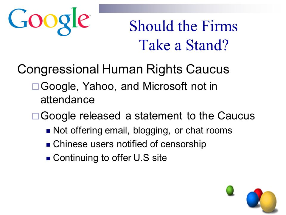 Should the Firms Take a Stand? Congressional Human Rights Caucus  Google, Yahoo, and Microsoft not in attendance  Google released a statement to the