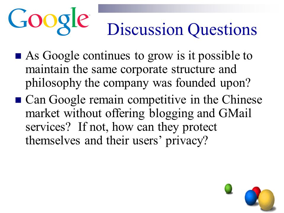 Discussion Questions As Google continues to grow is it possible to maintain the same corporate structure and philosophy the company was founded upon?
