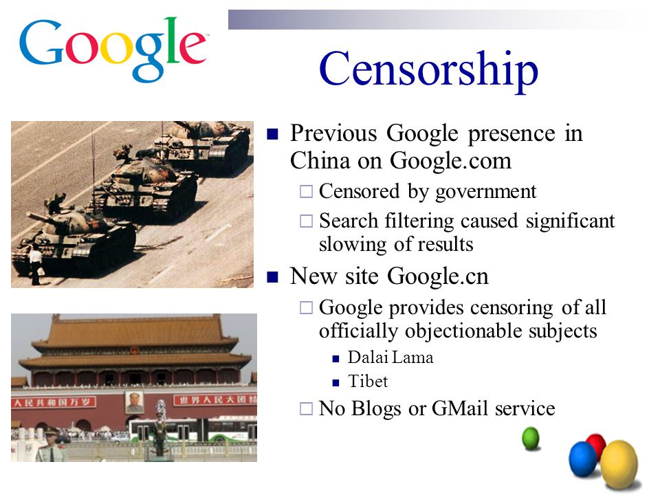 Censorship Previous Google presence in China on Google.com  Censored by government  Search filtering caused significant slowing of results New site