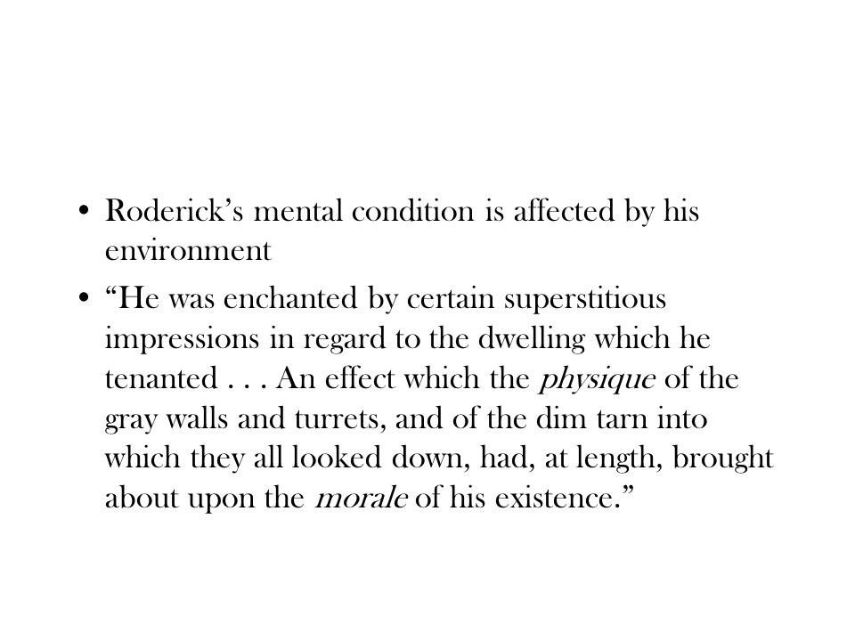 Roderick's mental condition is affected by his environment He was enchanted by certain superstitious impressions in regard to the dwelling which he tenanted...