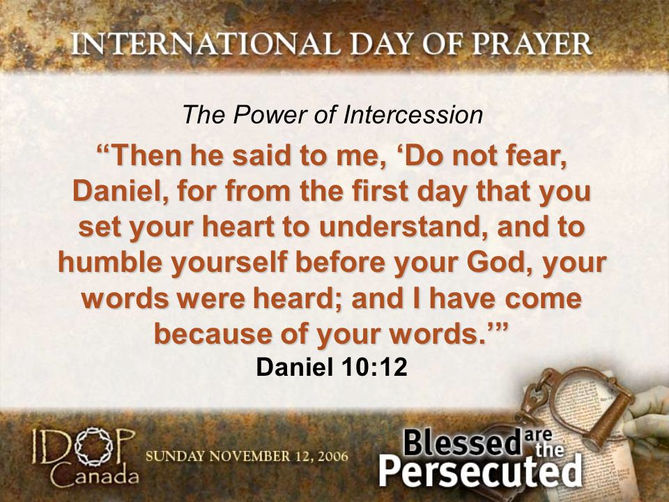 "The Power of Intercession ""Then he said to me, 'Do not fear, Daniel, for from the first day that you set your heart to understand, and to humble yours"