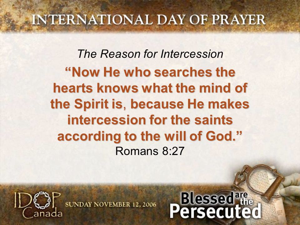 "The Reason for Intercession ""Now He who searches the hearts knows what the mind of the Spirit is, because He makes intercession for the saints accordi"