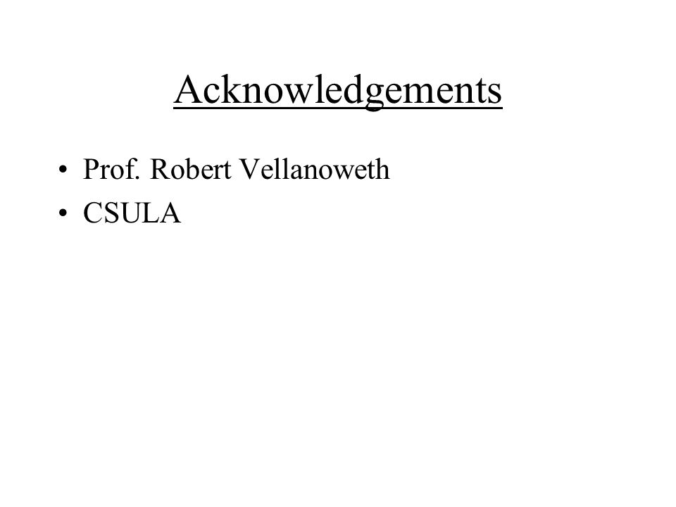 Acknowledgements Prof. Robert Vellanoweth CSULA