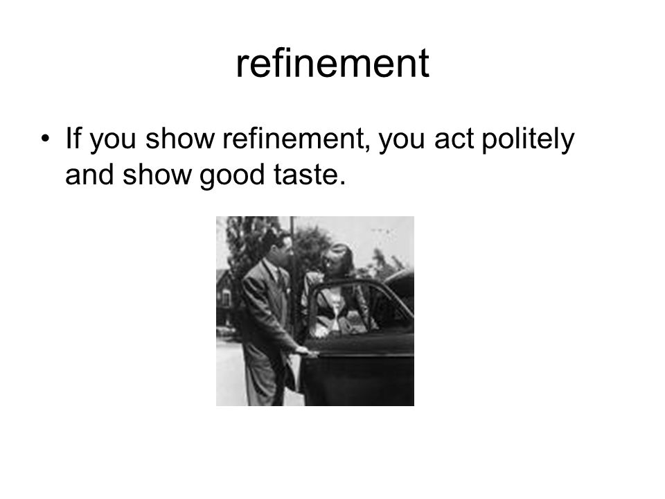 refinement If you show refinement, you act politely and show good taste.