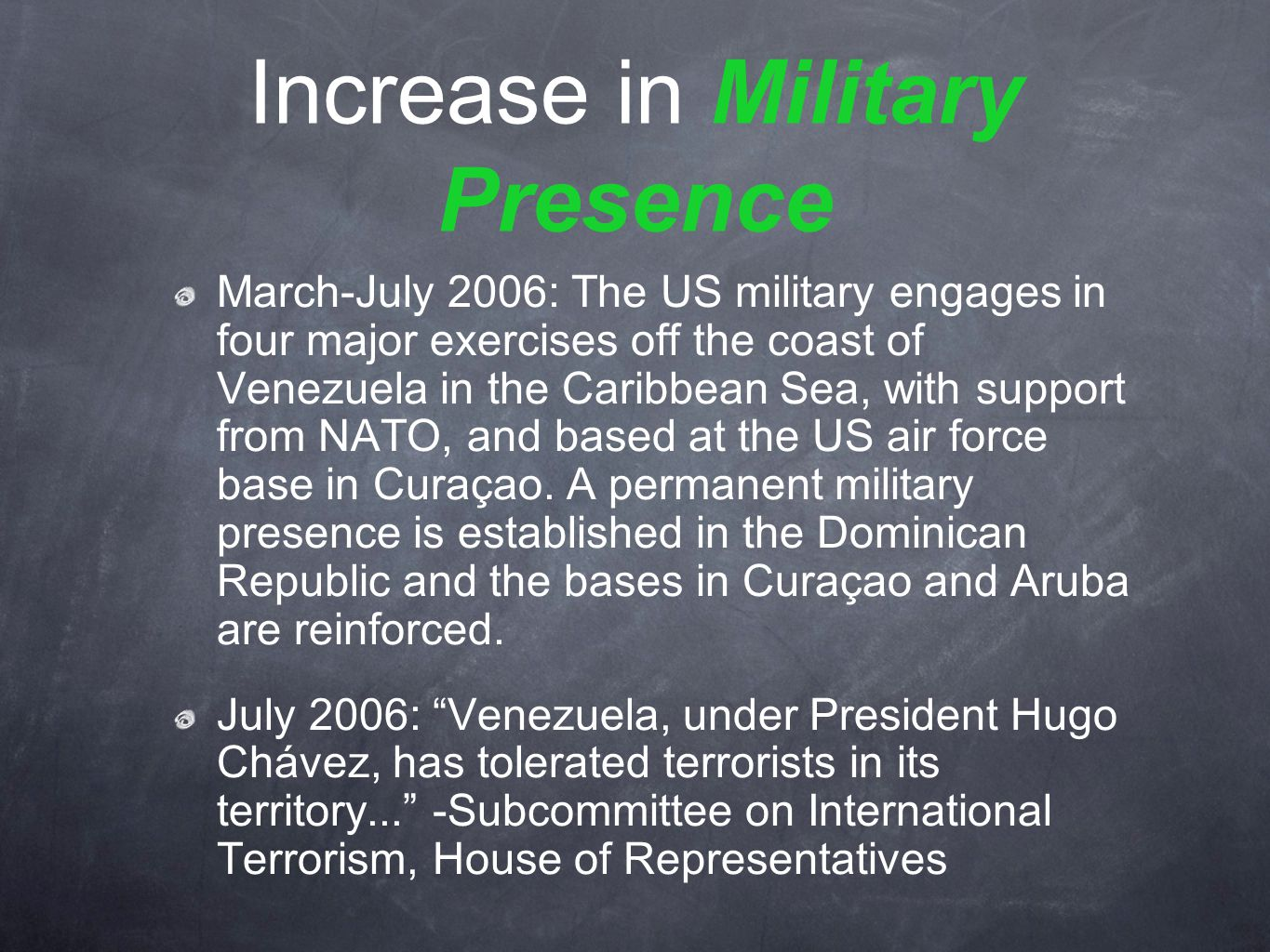 Increase in Military Presence March-July 2006: The US military engages in four major exercises off the coast of Venezuela in the Caribbean Sea, with support from NATO, and based at the US air force base in Curaçao.