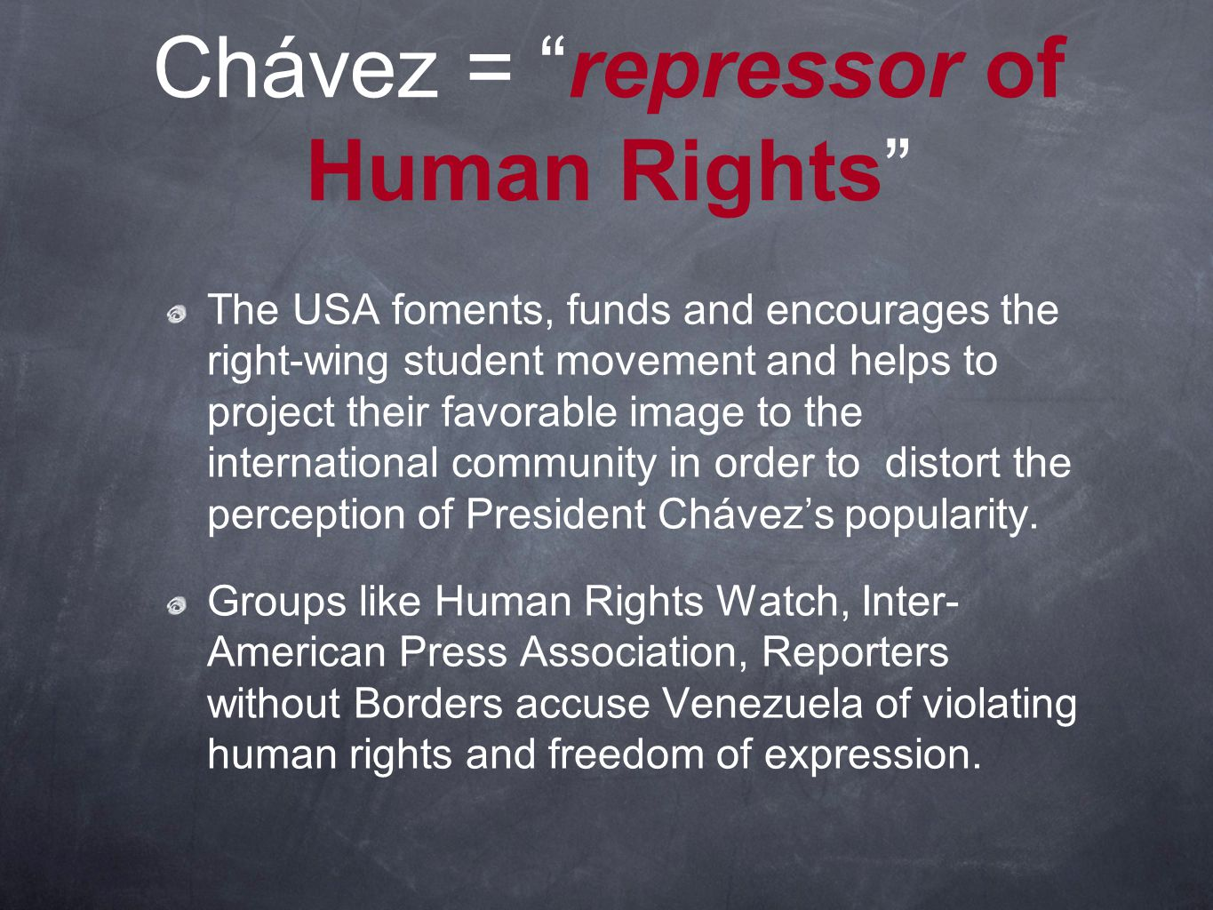 Chávez = repressor of Human Rights The USA foments, funds and encourages the right-wing student movement and helps to project their favorable image to the international community in order to distort the perception of President Chávez's popularity.