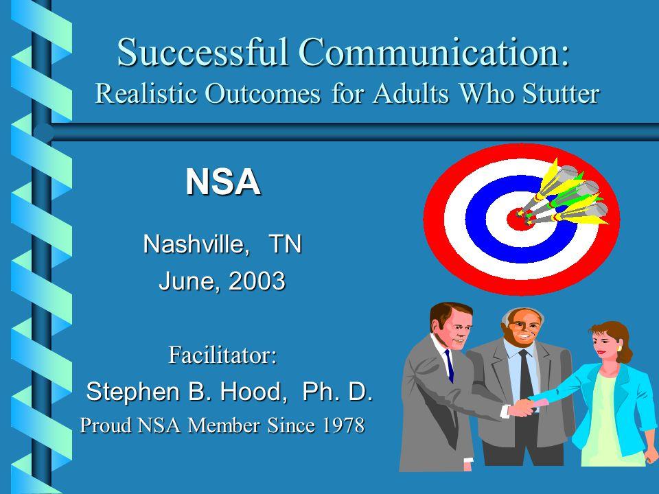 Successful Communication: Realistic Outcomes for Adults Who Stutter Successful Communication: Realistic Outcomes for Adults Who Stutter NSA Nashville,