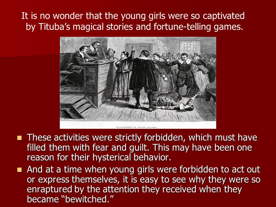 These activities were strictly forbidden, which must have filled them with fear and guilt. This may have been one reason for their hysterical behavior
