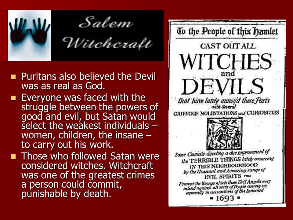 Puritans also believed the Devil was as real as God. Puritans also believed the Devil was as real as God. Everyone was faced with the struggle between