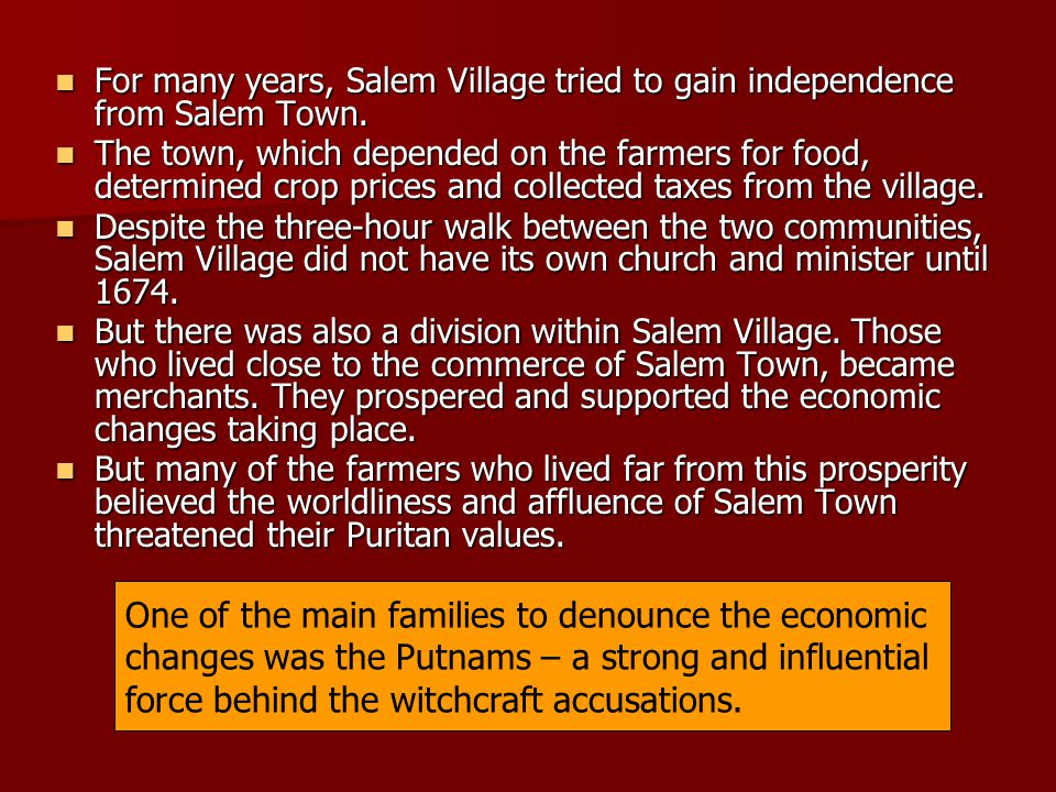 For many years, Salem Village tried to gain independence from Salem Town. For many years, Salem Village tried to gain independence from Salem Town. Th