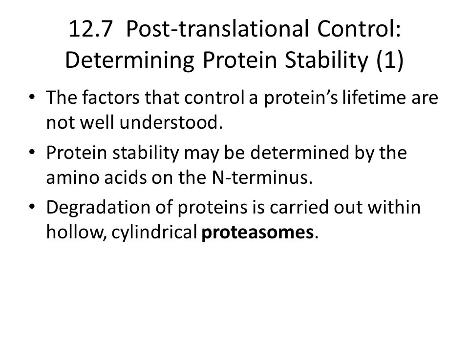 12.7 Post-translational Control: Determining Protein Stability (1) The factors that control a protein's lifetime are not well understood.