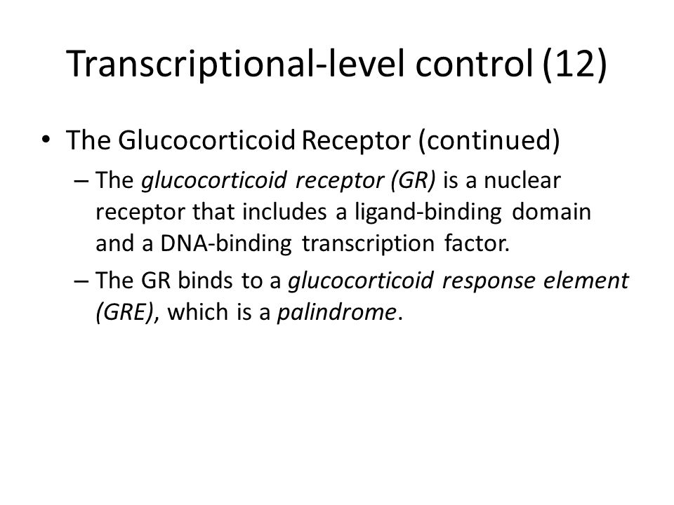 Transcriptional-level control (12) The Glucocorticoid Receptor (continued) – The glucocorticoid receptor (GR) is a nuclear receptor that includes a ligand-binding domain and a DNA-binding transcription factor.