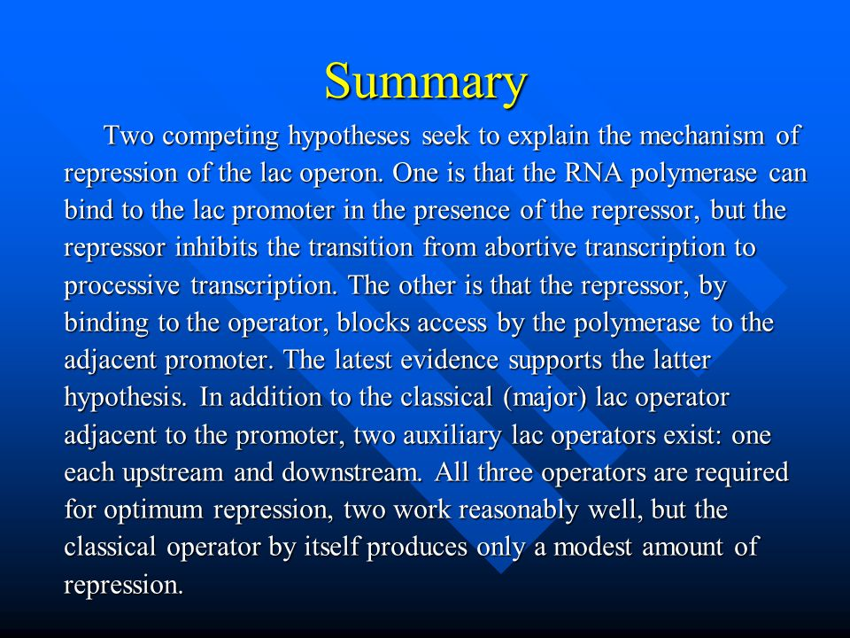 Summary Two competing hypotheses seek to explain the mechanism of repression of the lac operon. One is that the RNA polymerase can bind to the lac pro