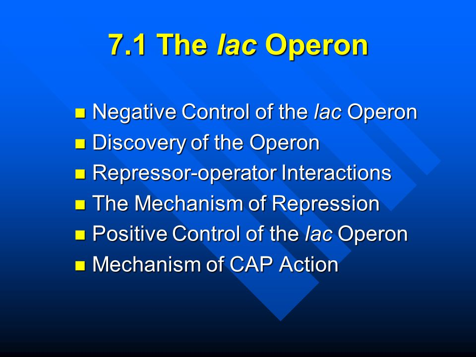 7.1 The lac Operon Negative Control of the lac Operon Negative Control of the lac Operon Discovery of the Operon Discovery of the Operon Repressor-ope